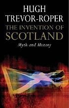 The invention of Scotland : myth and history