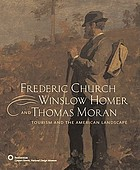 Frederic Church, Winslow Homer, and Thomas Moran : tourism and the American landscape