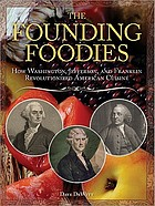 The founding foodies : how Washington, Jefferson, and Franklin revolutionized American cuisine