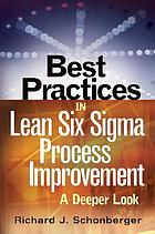 Best practices in lean six sigma process improvement : a deeper look