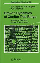 Growth dynamics of conifer tree rings images of past and future environmentsGrowth dynamics of conifer tree rings : images of past and future environments : with 22 tables