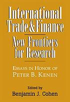 International trade and finance : new frontiers for research : essays in honor of Peter B. Kenen