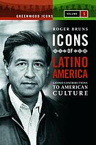 Icons of Latino America : Latino contributions to American culture