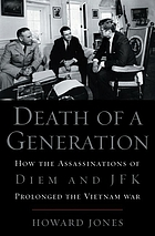 Death of a generation : how the assassinations of Diem and JFK prolonged the Vietnam War