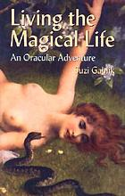 Living the magical life : an oracular adventure