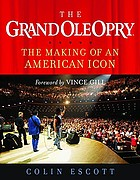 The Grand ole opry : the making of an American icon