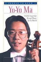 Yo-Yo Ma : a cello superstar brings music to the world