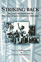 Striking back : the labour movement and the post-colonial state in Zimbabwe, 1980-2000
