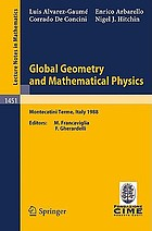 Global geometry and mathematical physics : lectures given at the 2nd session of the Centro internazionale matematico estivo (C.I.M.E.) held at Montecatini Terme, Italy, July 4-12, 1988