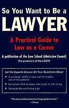 So you want to be a lawyer : a practical guide to law as a career