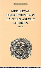 Mediaeval researches from Eastern Asiatic sources : fragments towards the knowledge of the geography and history of Central and Western Asia from the 13th to the 17th century