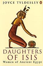 Daughters of Isis : women of ancient Egypt