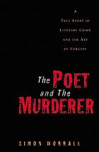 The poet and the murderer : a true story of literary crime and the art of forgery