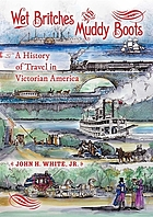 Wet britches and muddy boots : a history of travel in Victorian America