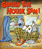 Guard the house, Sam