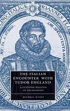 The Italian encounter with Tudor England a cultural politics of translation