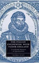 The Italian encounter with Tudor England a cultural politics of translation