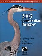 2003 conservation directory : the guide to worldwide environmental organizations