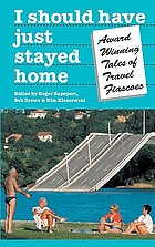 I should have just stayed home : award-winning tales of travel fiascoes