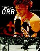 Remembering Bobby Orr : a celebration