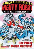 Ricky Ricotta's mighty robot vs. the mecha-monkeys from Mars : the fourth robot adventure novel