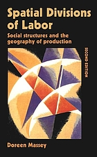 Spatial divisions of labor : social structures and the geography of production