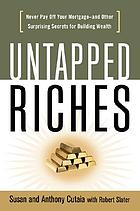 Untapped riches never pay off your mortgage--and other surprising secrets for building wealth