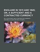 England in 1815 and 1845; or, A sufficient and a contracted currency