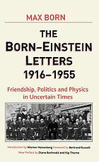 The Born-Einstein letters : friendship, politics, and physics in uncertain times : correspondence between Albert Einstein and Max and Hedwig Born from 1916 to 1955 with commentaries by Max BornThe Born-Einstein letters : friendship, politics and physics in uncertain times ; correspondance between Albert Einstein and Max and Hedwig Born from 1916 to 1955The Born-Einstein letters : friendship, politics and physics in uncertain times : correspondence between Albert Einstein und Max and Hedwig Born from 1916 to 1955