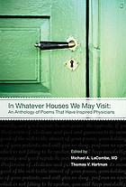 In whatever houses we may visit : an anthology of poems that have inspired physicians