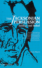 The Jacksonian persuasion; politics and belief