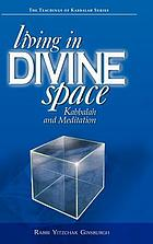 Living in divine space : Kabbalah and meditation