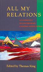 All my relations : an anthology of contemporary Canadian native fiction