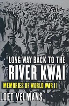 Long way back to the River Kwai : memories of World War II