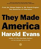 They made America [from the steam engine to the search engine : two centuries of innovators]