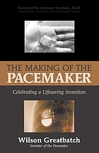 The making of the pacemaker : celebrating a lifesaving invention