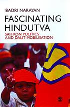 Fascinating Hindutva : saffron politics and Dalit mobilisation