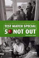 Test match special : 50 not out : the official history of a national sporting treasure