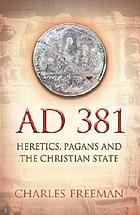 AD 381 : heretics, pagans, and the Christian state
