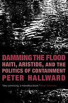 Damming the flood : Haiti, Aristide, and the politics of containment