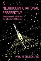 A neurocomputational perspective the nature of mind and the structure of science