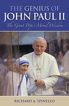 The genius of John Paul II : the great pope's moral wisdom