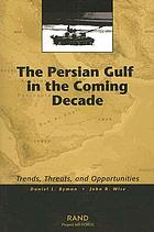 The Persian Gulf in the coming decade : trends, threats, and opportunities
