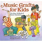 Music crafts for kids : the how-to book of music discovery