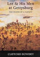 Lee and his men at Gettysburg : the death of a nation