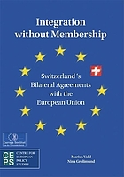 Integration without membership : Switzerland's bilateral agreements with the European Union