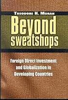 Beyond sweatshops : foreign direct investment and globalization in developing countries