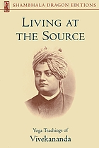 Living at the source : Yoga teachings of Vivekananda