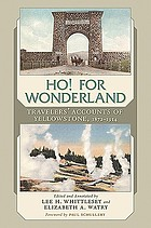 Ho! for wonderland : travelers' accounts of Yellowstone, 1872-1914
