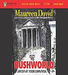 Bushworld [enter at your own risk]Bushworld [enter at your own risk]